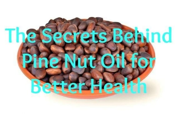 the-secrets-behind-pine-nut-oil-for-better-health