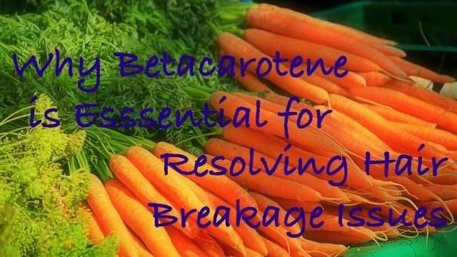 Why-Betacarotene-Esssential-Resolving-Hair-Breakage-Issues