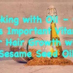 Cooking with Oil: Get this Important Vitamin for Hair Growth with Sesame Seed Oil