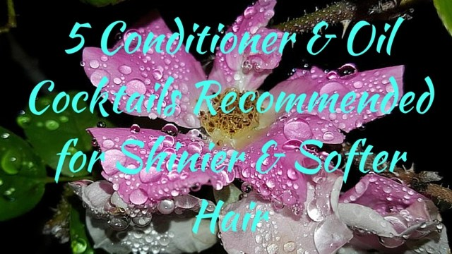 5 Conditioner & Oil Cocktails Recommended for Shinier and Softer Hair