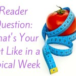 Reader Question – What's Your Diet Like in A Typical Week?