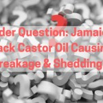 Reader Question: Jamaican Black Castor Oil Causing Breakage & Shedding