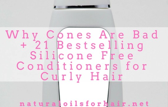 Why Cones Are Bad Plus 21 Bestselling Silicone Free Conditioners for Curly Hair