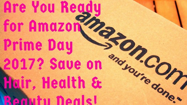 Are You Ready for Amazon Prime Day 2017. Save on Hair, Health and Beauty Deals!