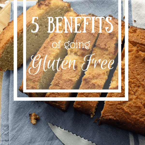 5 Benefits of Going Gluten Free