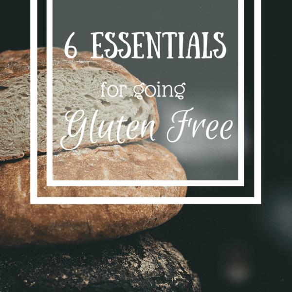 6 Essentials for Going Gluten Free