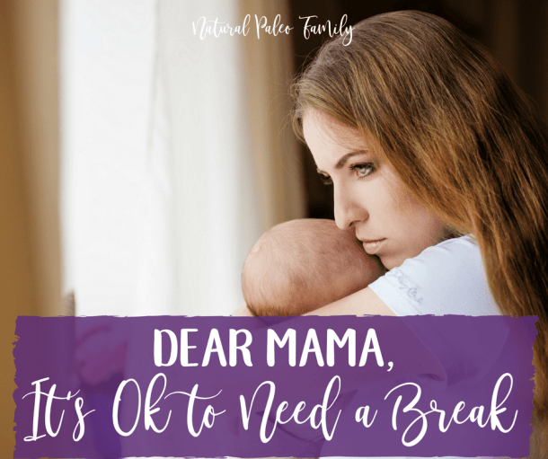 Dear Mama, It's Ok to Need a Break