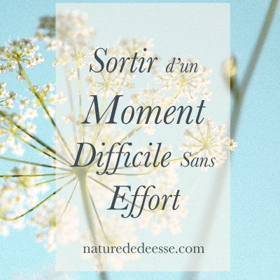 Comment te Sortir d'un Moment Difficile Sans Effort