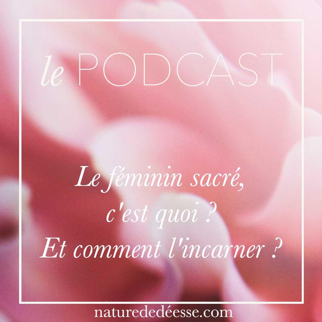 Nature de déesse, le Podcast. Episode 1 : Le féminin sacré c'est quoi ? Et comment l'incarner ?