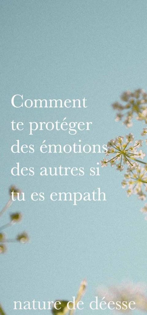 Si tu es hypersensible et empath, tu captes les émotions d'autrui. Dans ce cas, comment faire pour ne pas ressentir les émotions négatives des autres ?