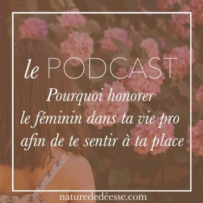 Pourquoi honorer le féminin dans ta vie pro va te permettre de te sentir à ta place