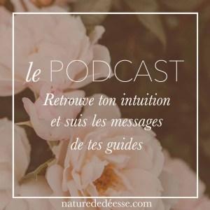 Retrouve ton intuition et suis les messages de tes guides - Podcast Nature de déesse