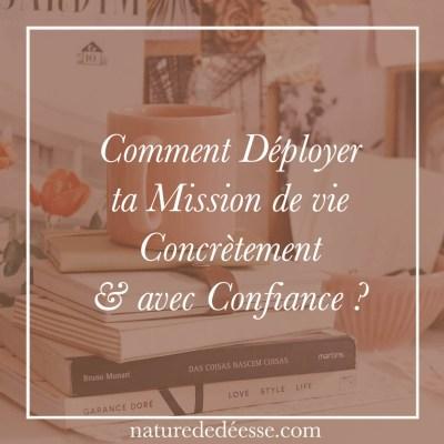 Comment Déployer ta Mission de vie Concrètement & avec Confiance ?