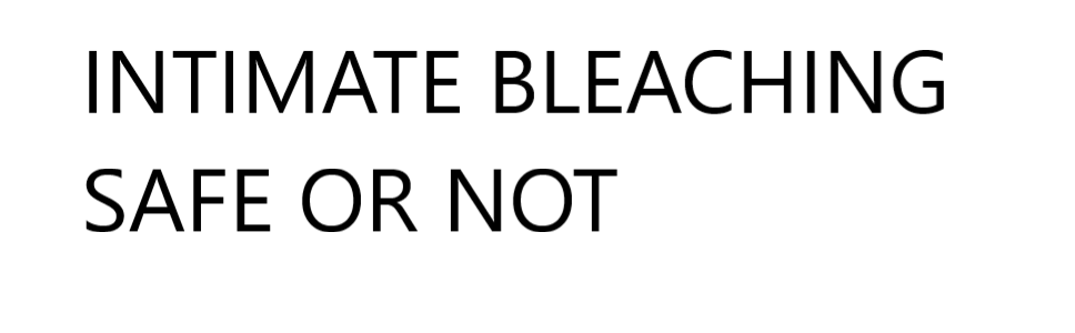 IS INTIMATE BLEACHING SAFE