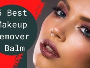5 Best Makeup Remover Balm