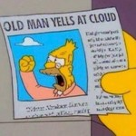 """A frame from the American series, The Simpsons. A newspaper headline: """"Old Man Yells at Cloud""""."""