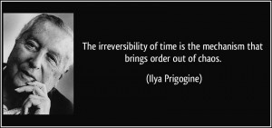 "A photograph of Belgian physicist Ilya Prigogine and quote by him saying: ""The irreversibility of time is the mechanism that brings order out of chaos""."