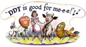 "A vintage advert purporting the modern benefits of DDT, and showing cartoon characters (dog, apple, housewife, cow, potato, cockerel) all singing in unison: ""DDT is good for me-e-e!"""