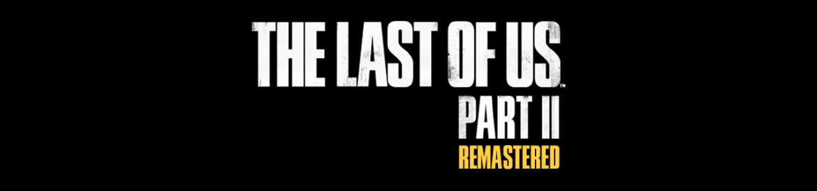 Prochain Jeu Naughty Dog - The Last Of Us Part II Remastered