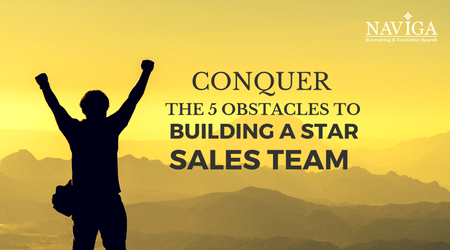 Conquer the 5 Obstacles to Building a Star Sales Team