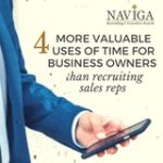 4 More Valuable Uses of Time for Business Owners than Recruiting Sales Reps