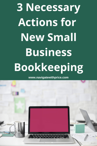 New small businesses need to take 3 Necessary Actions for New Small Business Bookkeeping. Get started right with these three simple tasks.