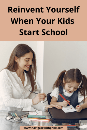 Reinvent yourself when your kids start school. Small changes make a difference in your life when you no longer have children at home.