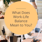 What Does Work-Life Balance Mean to You?