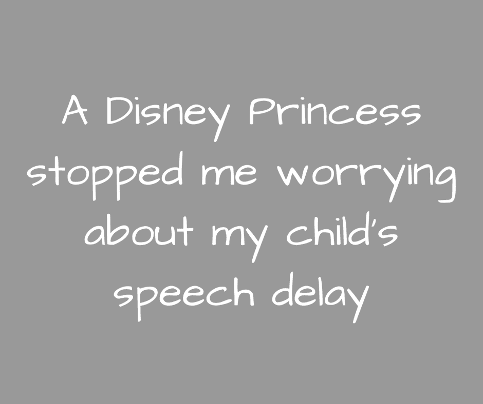 A Disney Princess stopped my worries about speech delay