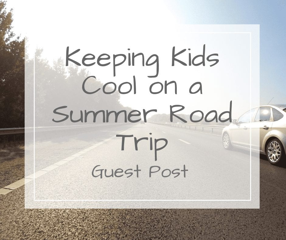 keeping the kids cool on a summer road trip