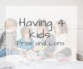 the pros and cons of having four kids