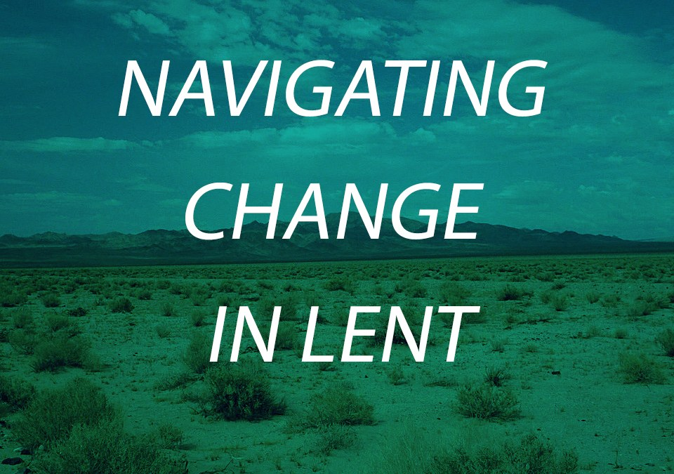 Navigating Change in Lent