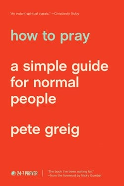 How to Pray by Pete Greig | The Navigators | book cover