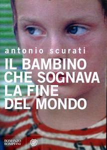 Antonio Scurati - Il Bambino che sognava la Fine del Mondo
