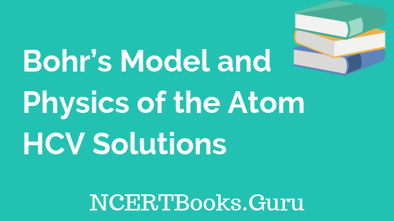 Bohr's Model and Physics of the Atom HCV Solutions