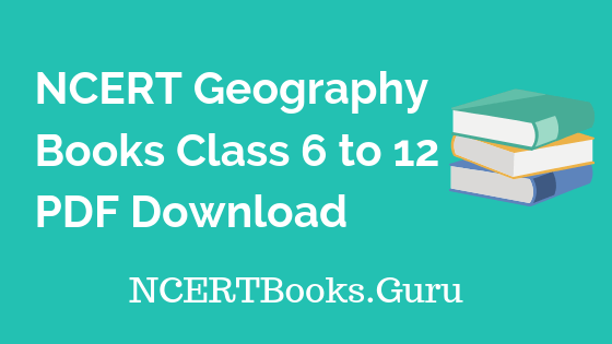 NCERT Geography Book Class 6, 7, 8, 9, 10, 11, 12 Free PDF Download