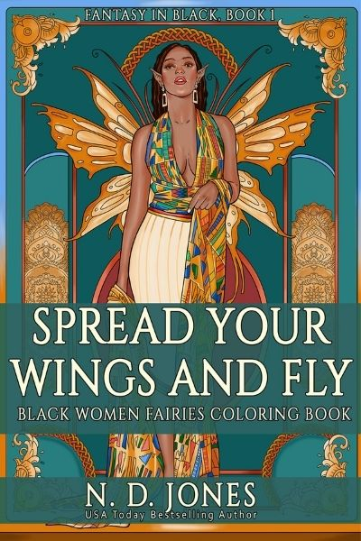 Spread Your Wings and Fly Black Women Fairies Coloring Book by ND Jones