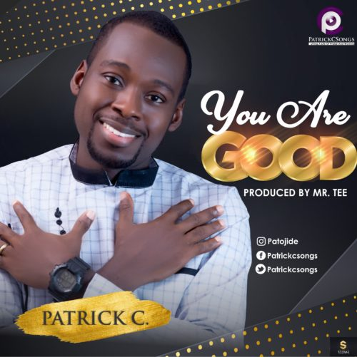 Patrick C – You Are Good |@Patrickcsongs 1