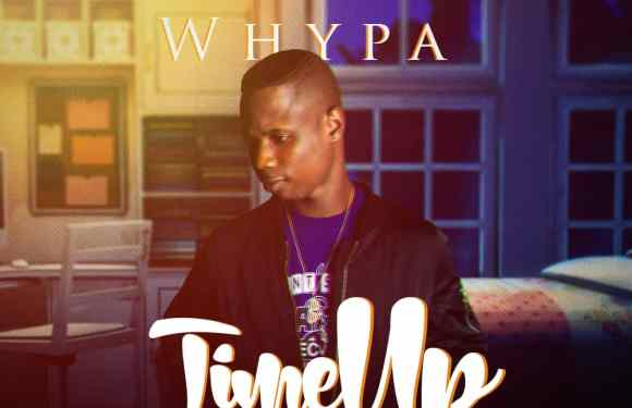 MUSIC: Whypa – Time Up |@Whypa31
