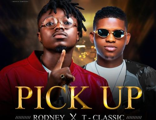 Music: Rodney ft T-Classic – Pick UP
