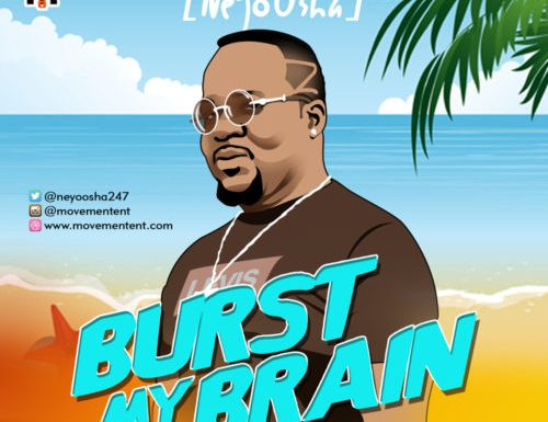 MUSIC: NeyoOsha – Burst My Brain (Prod. By Damespro) |@NeyoOsha247