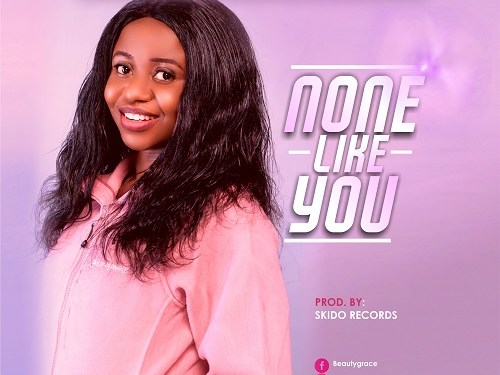 GOSPEL MUSIC: Beautygrace – None Like You