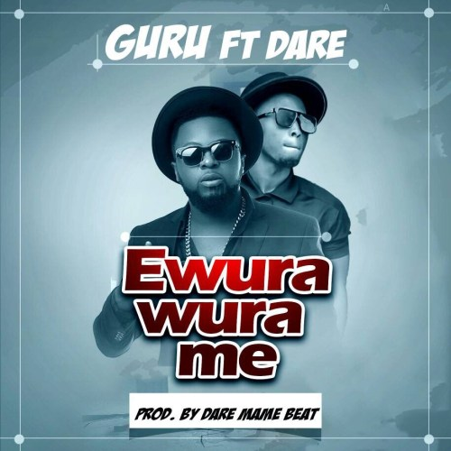 Guru ft. Dare Mame Beat -Ewura Wura Me (Prod. By DareMameBeat)