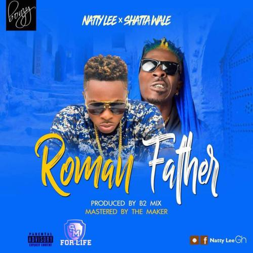 Natty Lee x Shatta Wale - Roman Father (Prod. By B2)