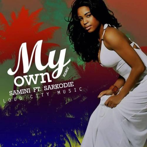 Samini Ft Sarkodie - My Own (Remix) (Prod. By Loud City Music)