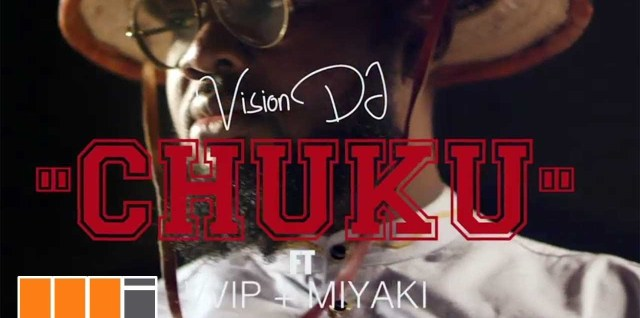 Vision DJ – Chuku ft. VVIP x Miyaki - Chuku (Official Video)