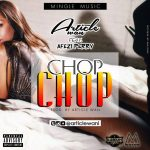 Article Wan Ft Afezi Perry – Chop Chop (Prod By Article Wan)