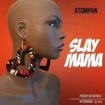 Atumpan – Slay Mama (Prod. By Dr Ray Beatz)