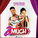 Next Release: Charlorson ft Elis Babie – 2much (Prod by King One Beatz)