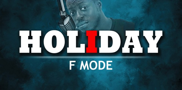F Mode - Holiday (Prod by Lyrics Beat)